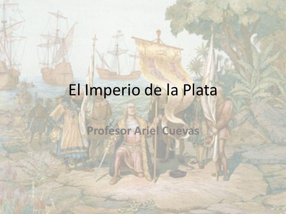 El Imperio de la Plata Profesor Ariel Cuevas
