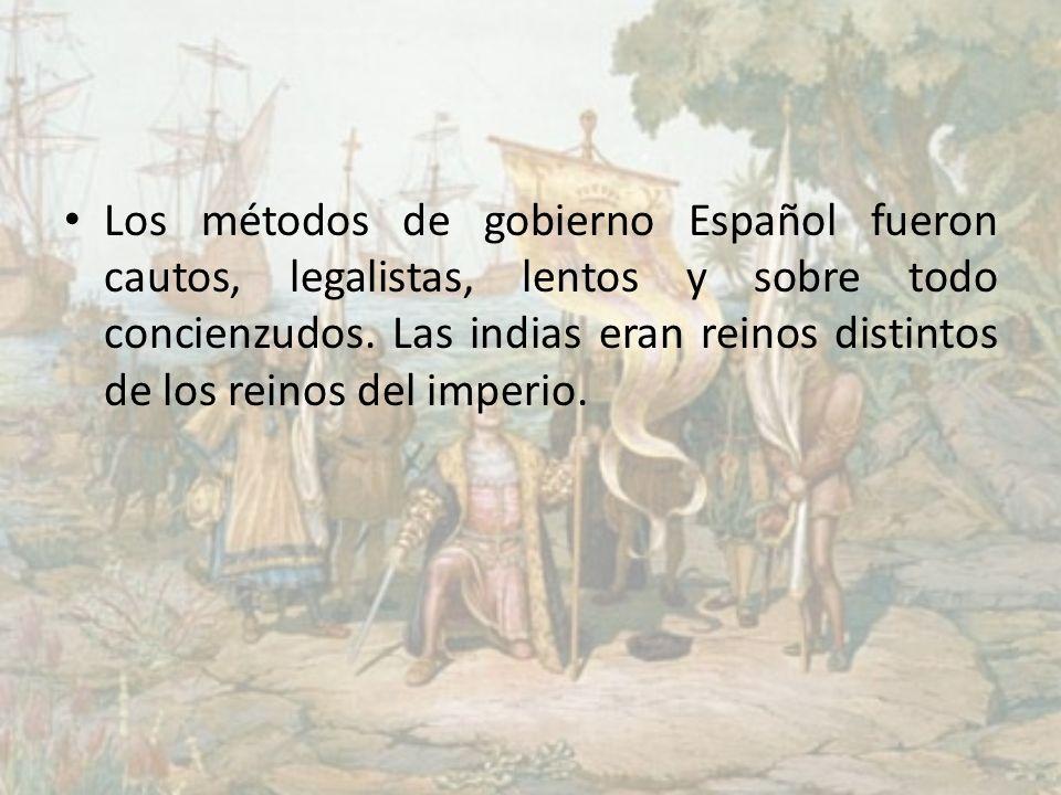 Los métodos de gobierno Español fueron cautos, legalistas, lentos y sobre todo concienzudos.