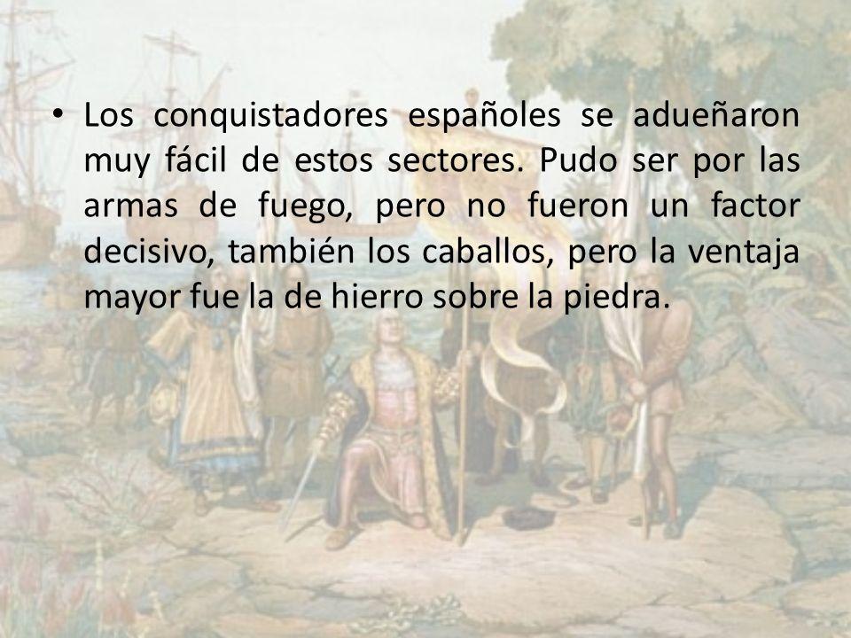 Los conquistadores españoles se adueñaron muy fácil de estos sectores