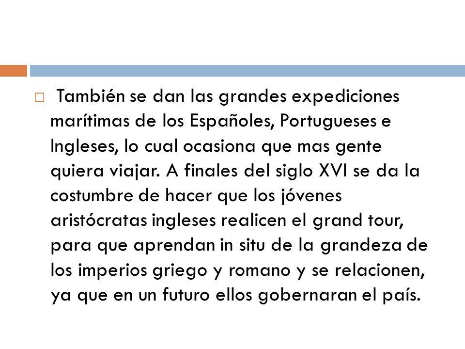 También se dan las grandes expediciones marítimas de los Españoles, Portugueses e Ingleses, lo cual ocasiona que mas gente quiera viajar.