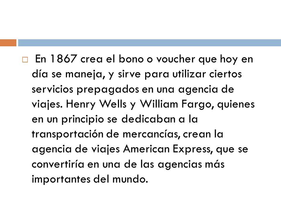 En 1867 crea el bono o voucher que hoy en día se maneja, y sirve para utilizar ciertos servicios prepagados en una agencia de viajes.