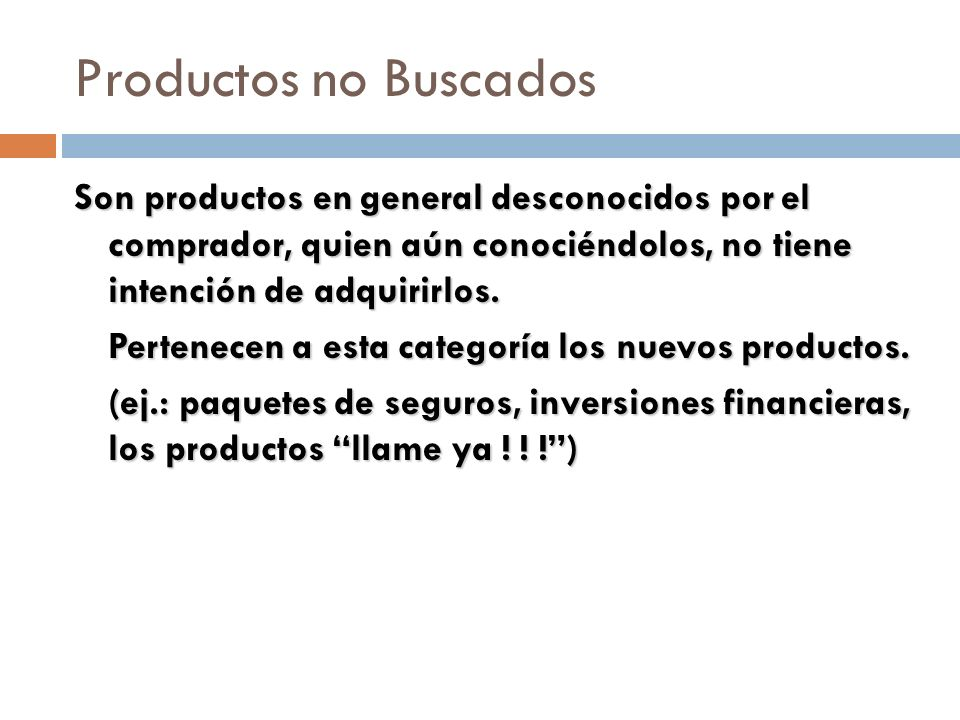 Productos no Buscados Son productos en general desconocidos por el comprador, quien aún conociéndolos, no tiene intención de adquirirlos.