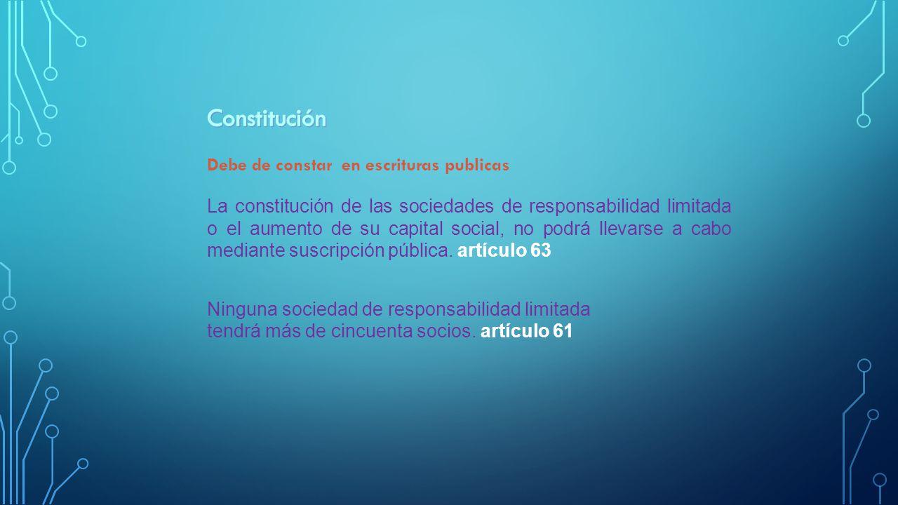 Constitución Debe de constar en escrituras publicas