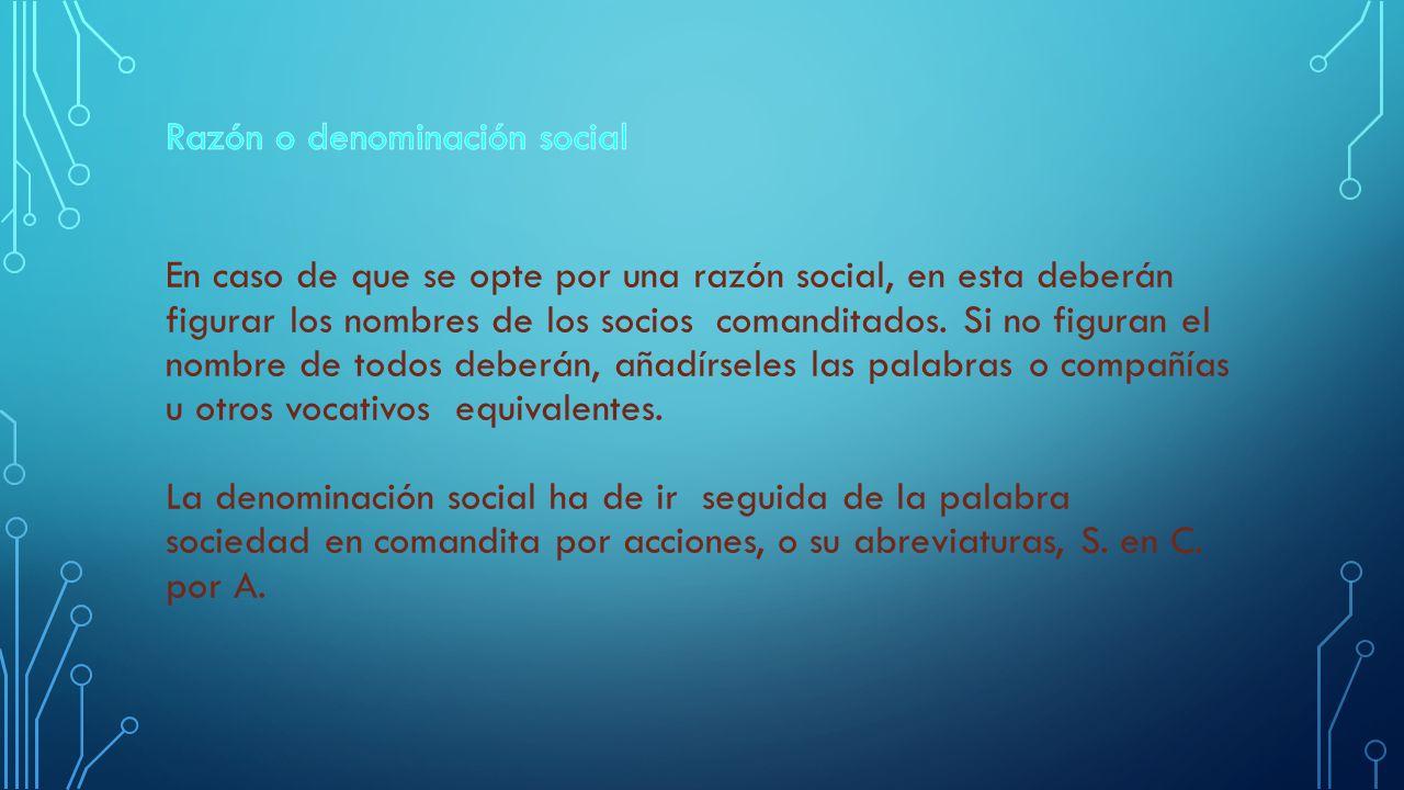 Razón o denominación social En caso de que se opte por una razón social, en esta deberán figurar los nombres de los socios comanditados.