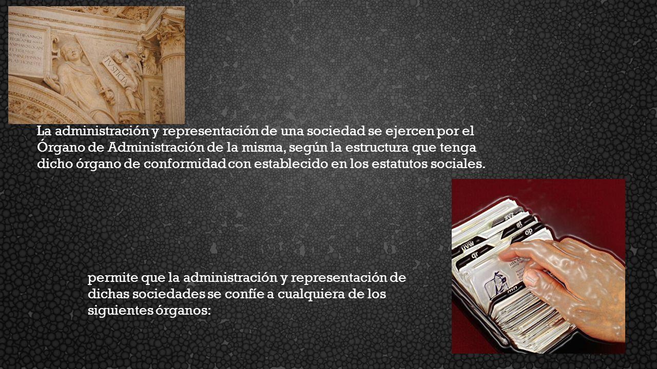 La administración y representación de una sociedad se ejercen por el Órgano de Administración de la misma, según la estructura que tenga dicho órgano de conformidad con establecido en los estatutos sociales.