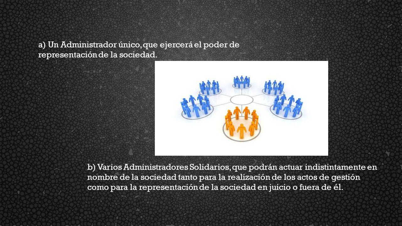 a) Un Administrador único, que ejercerá el poder de representación de la sociedad.