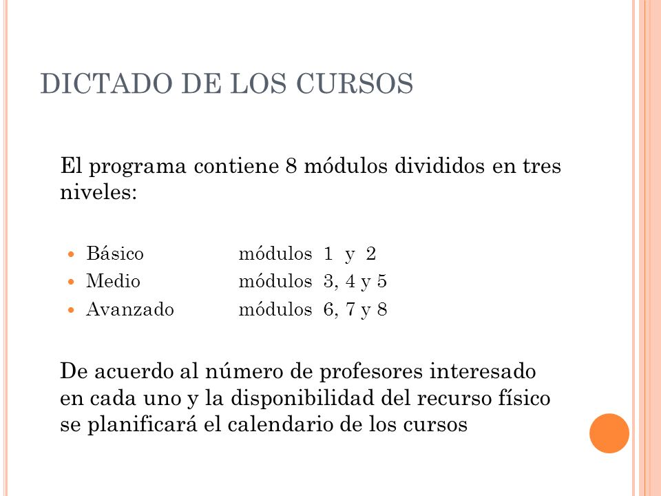DICTADO DE LOS CURSOS El programa contiene 8 módulos divididos en tres niveles: Básico módulos 1 y 2.