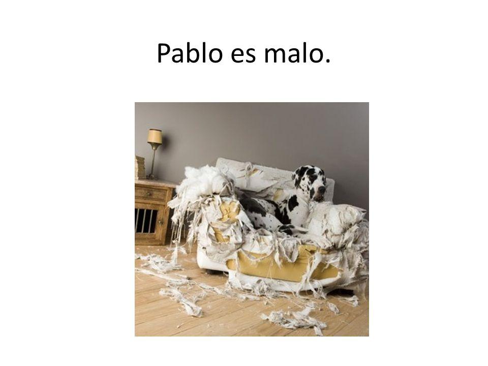 Pablo es malo.