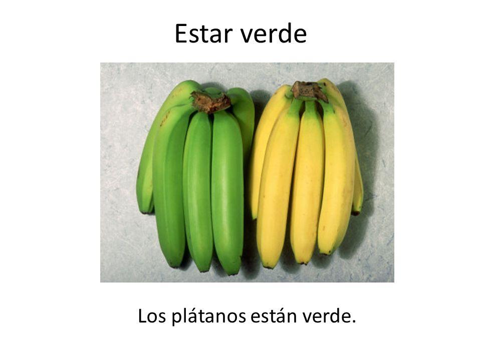 Los plátanos están verde.