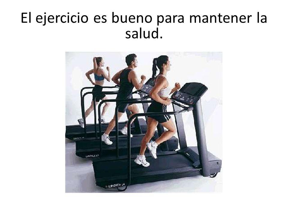 El ejercicio es bueno para mantener la salud.