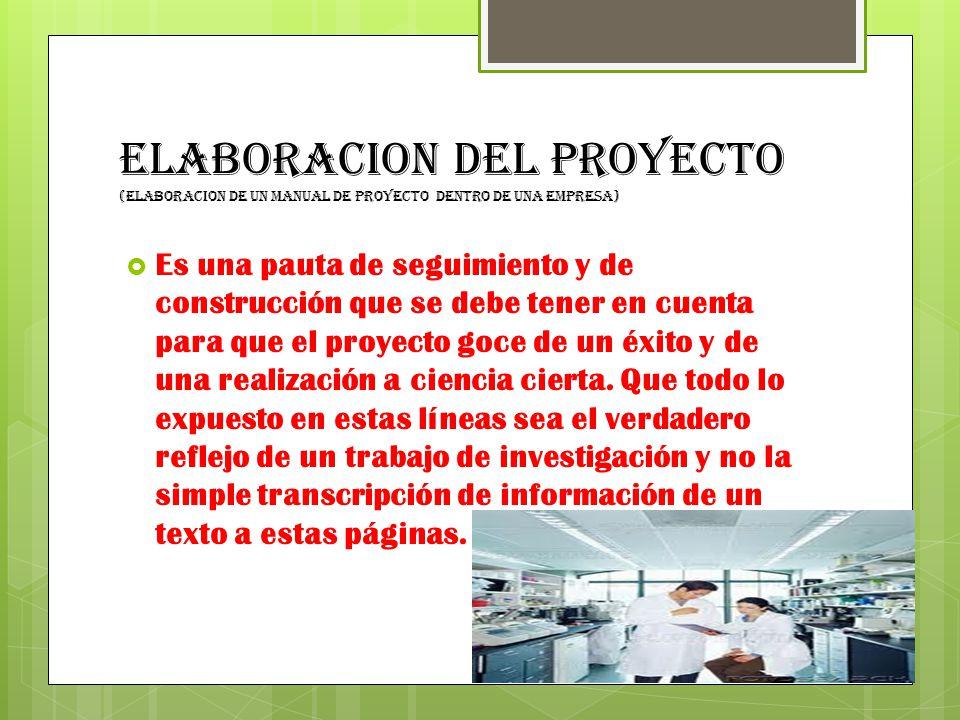 ELABORACION DEL PROYECTO (ELABORACION DE UN MANUAL DE PROYECTO DENTRO DE UNA EMPRESA)