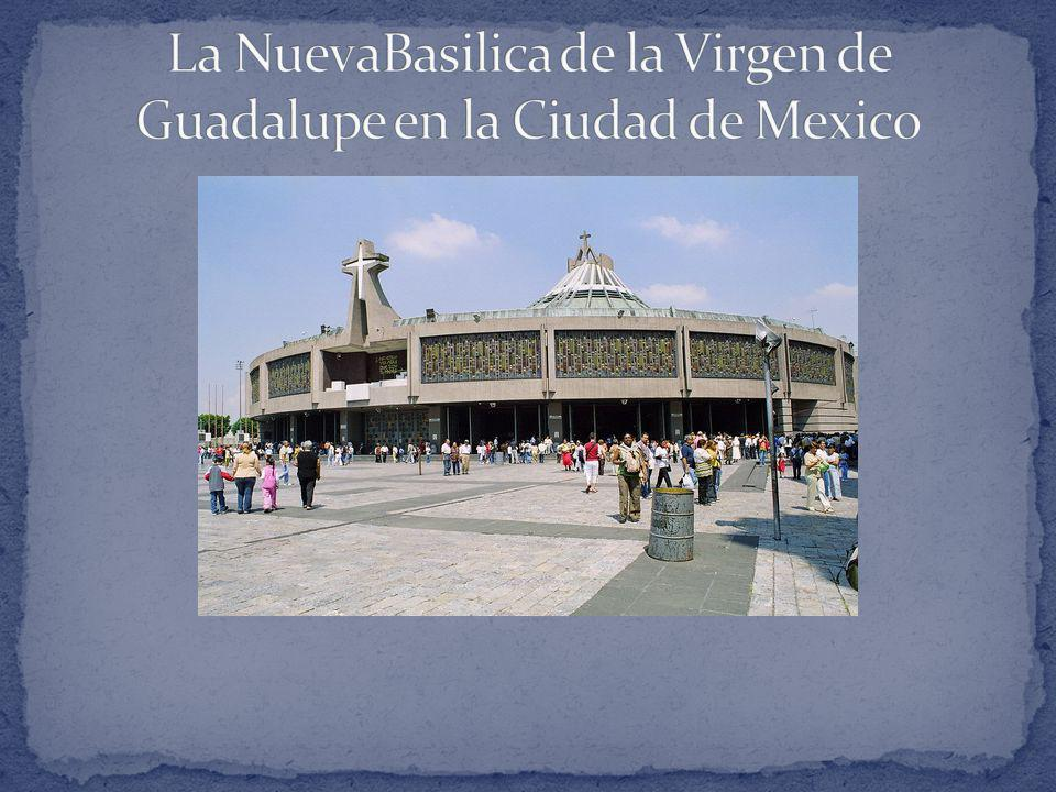 La NuevaBasilica de la Virgen de Guadalupe en la Ciudad de Mexico