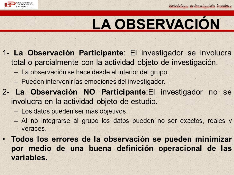 LA OBSERVACIÓN 1- La Observación Participante: El investigador se involucra total o parcialmente con la actividad objeto de investigación.
