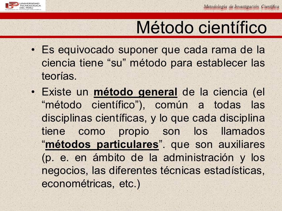 Método científico Es equivocado suponer que cada rama de la ciencia tiene su método para establecer las teorías.