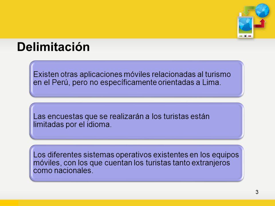 DelimitaciónExisten otras aplicaciones móviles relacionadas al turismo en el Perú, pero no específicamente orientadas a Lima.