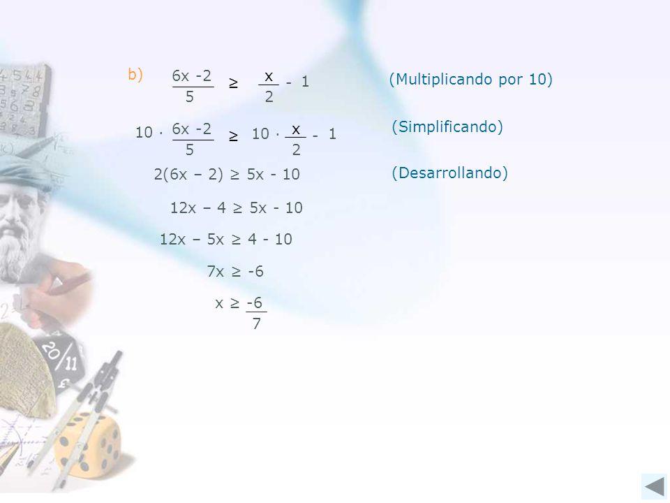 b) x. 2. 6x -2. 5. ≥ 1. - (Multiplicando por 10) (Simplificando) 10 ∙ 6x -2. 5. x. 2. -