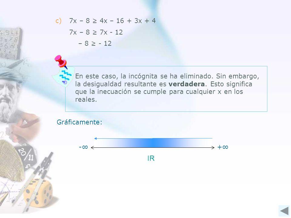 IR c) 7x – 8 ≥ 4x – 16 + 3x + 4 7x – 8 ≥ 7x - 12 – 8 ≥ - 12