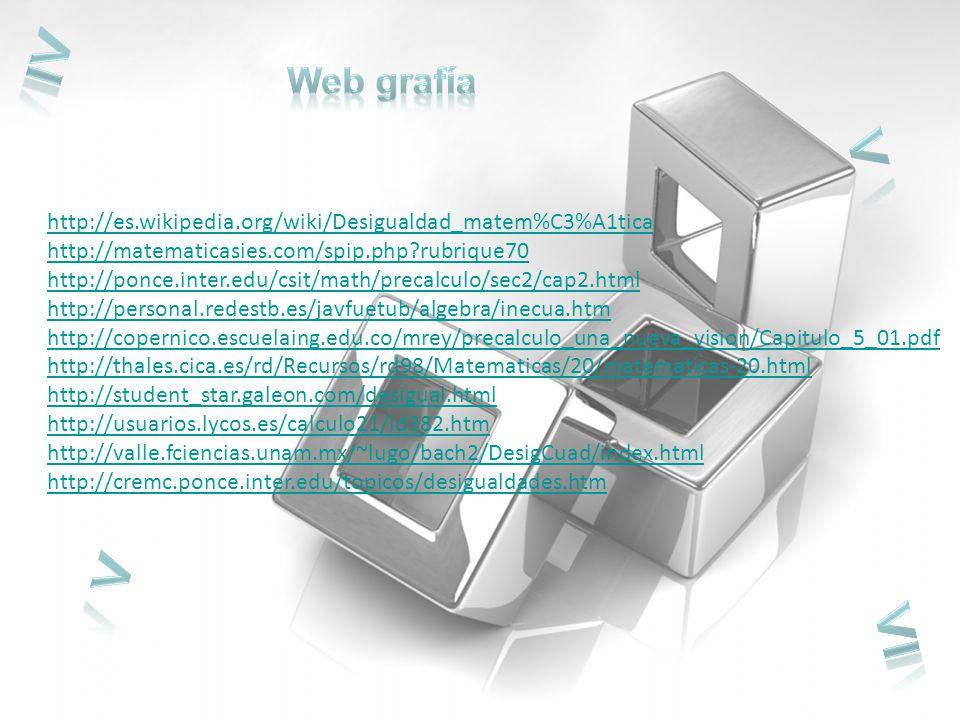 ≥ Web grafía. < http://es.wikipedia.org/wiki/Desigualdad_matem%C3%A1tica. http://matematicasies.com/spip.php rubrique70.