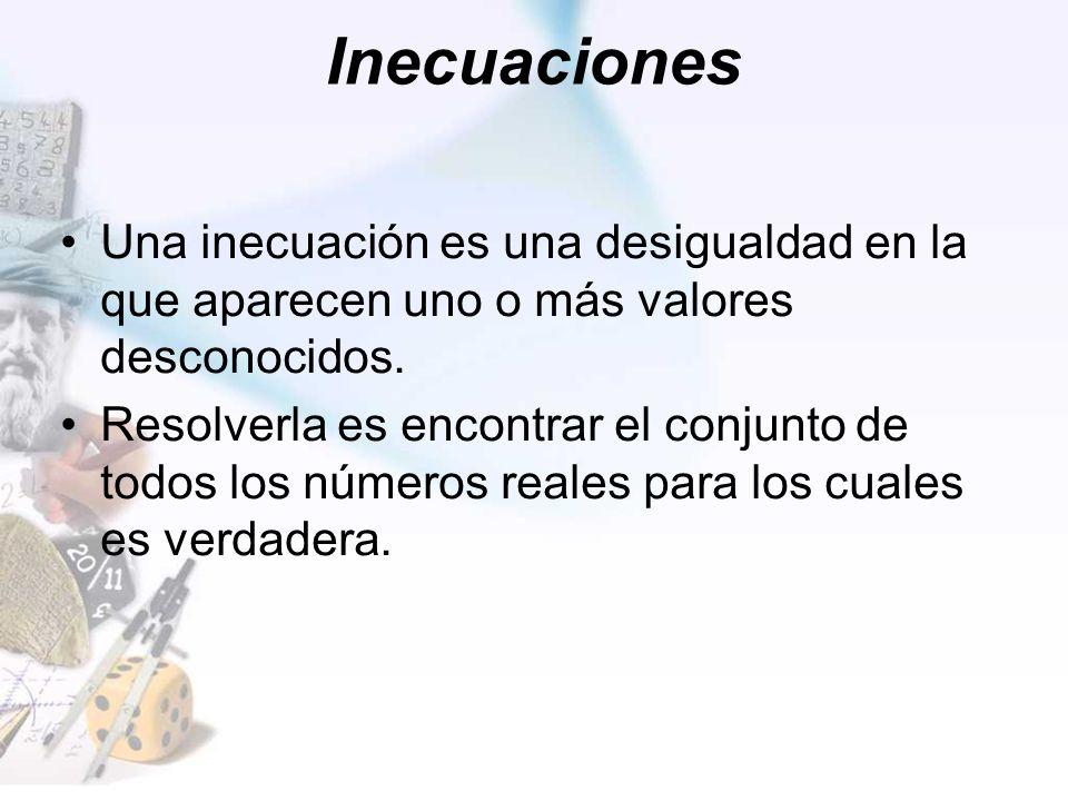 Inecuaciones Una inecuación es una desigualdad en la que aparecen uno o más valores desconocidos.