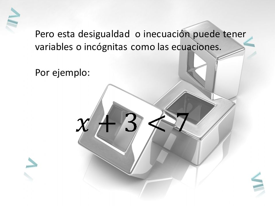 ≥ Pero esta desigualdad o inecuación puede tener variables o incógnitas como las ecuaciones. < Por ejemplo: