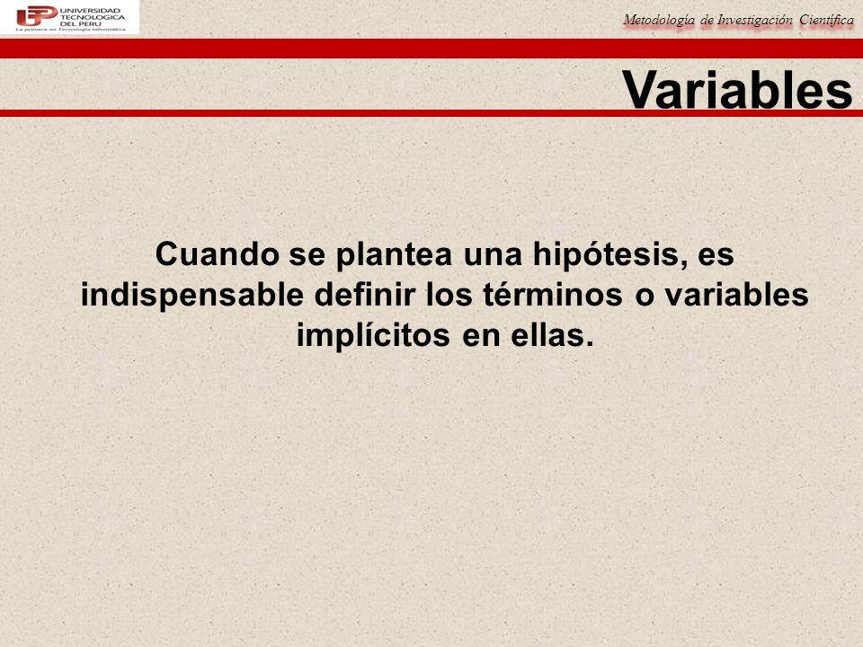 Variables Cuando se plantea una hipótesis, es indispensable definir los términos o variables implícitos en ellas.