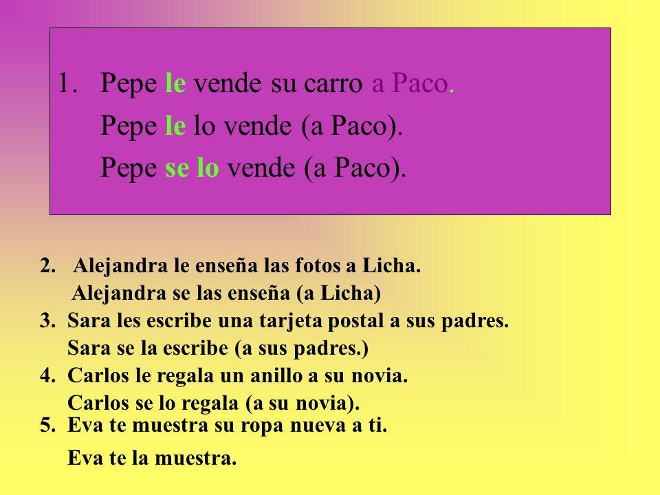 Pepe le vende su carro a Paco. Pepe le lo vende (a Paco).