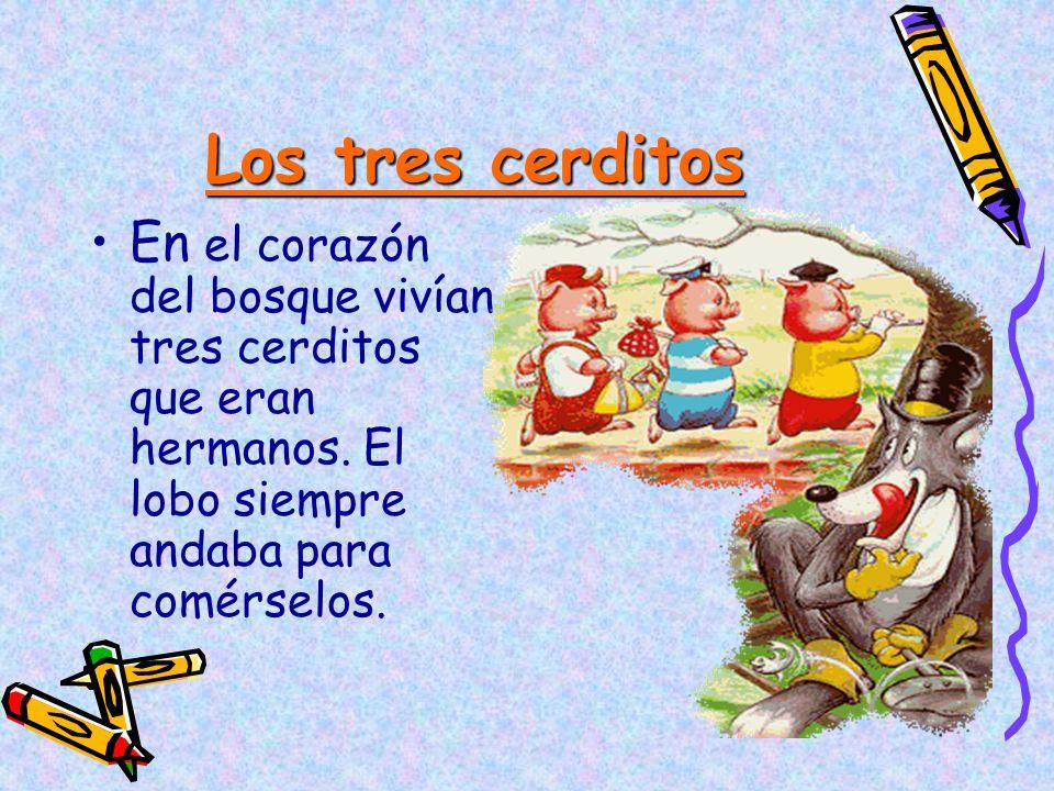 Los tres cerditosEn el corazón del bosque vivían tres cerditos que eran hermanos.