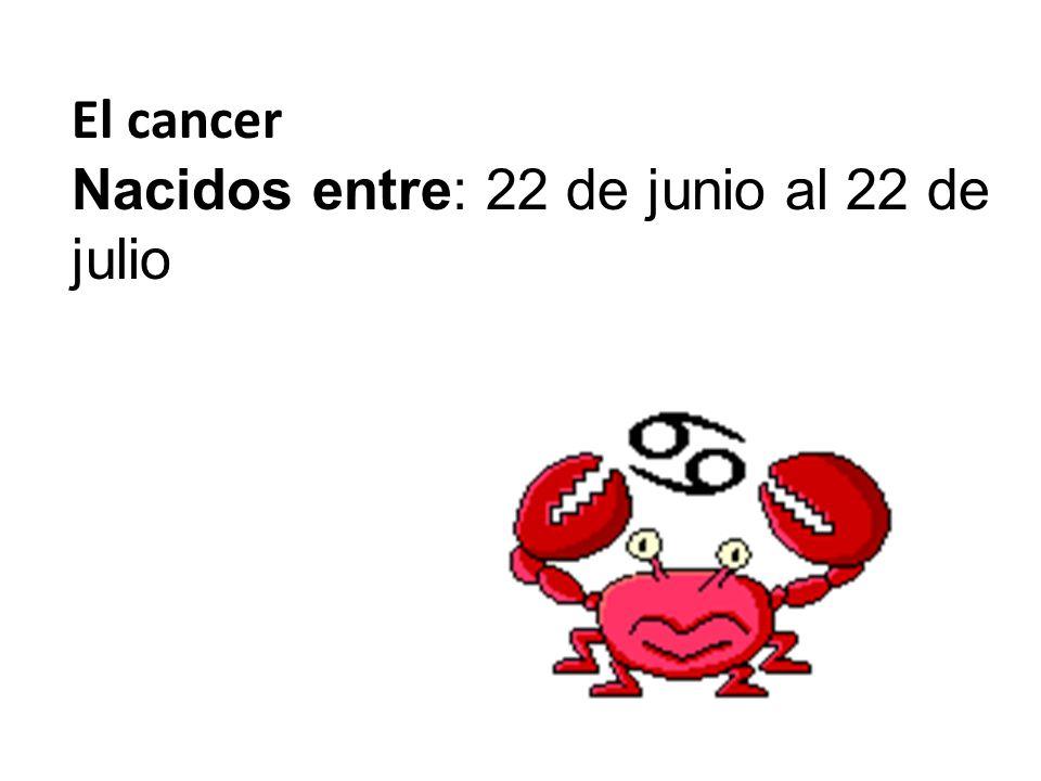 El cancer Nacidos entre: 22 de junio al 22 de julio