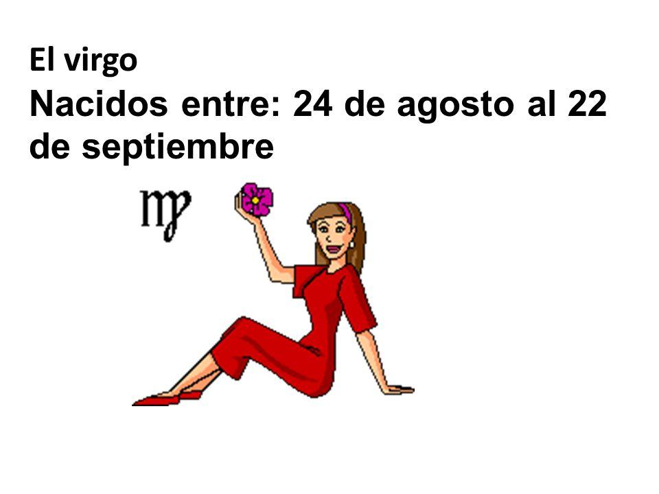 El virgo Nacidos entre: 24 de agosto al 22 de septiembre