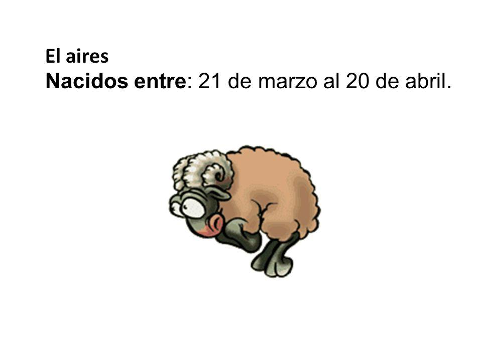 El aires Nacidos entre: 21 de marzo al 20 de abril.