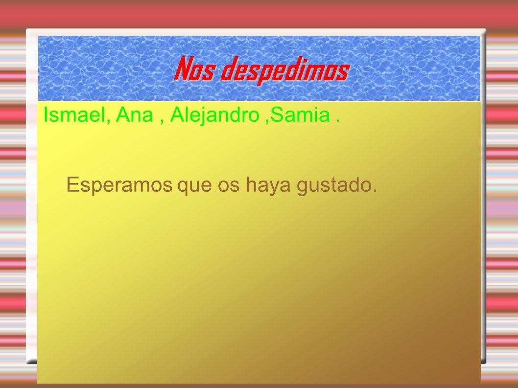 Nos despedimos Ismael, Ana , Alejandro ,Samia .
