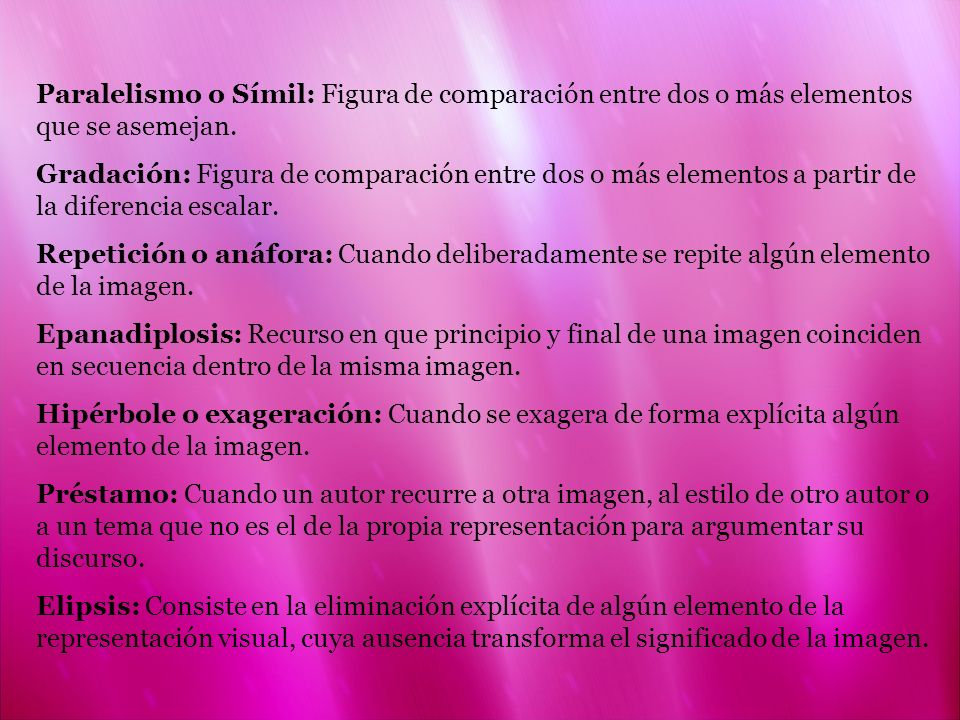 Paralelismo o Símil: Figura de comparación entre dos o más elementos que se asemejan.