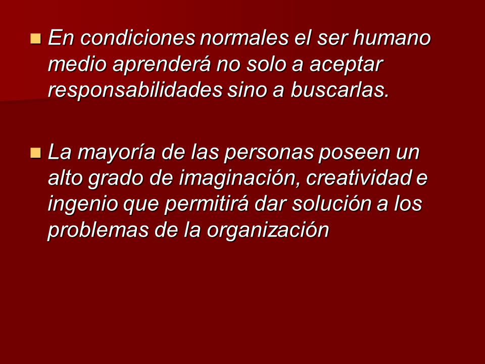 En condiciones normales el ser humano medio aprenderá no solo a aceptar responsabilidades sino a buscarlas.