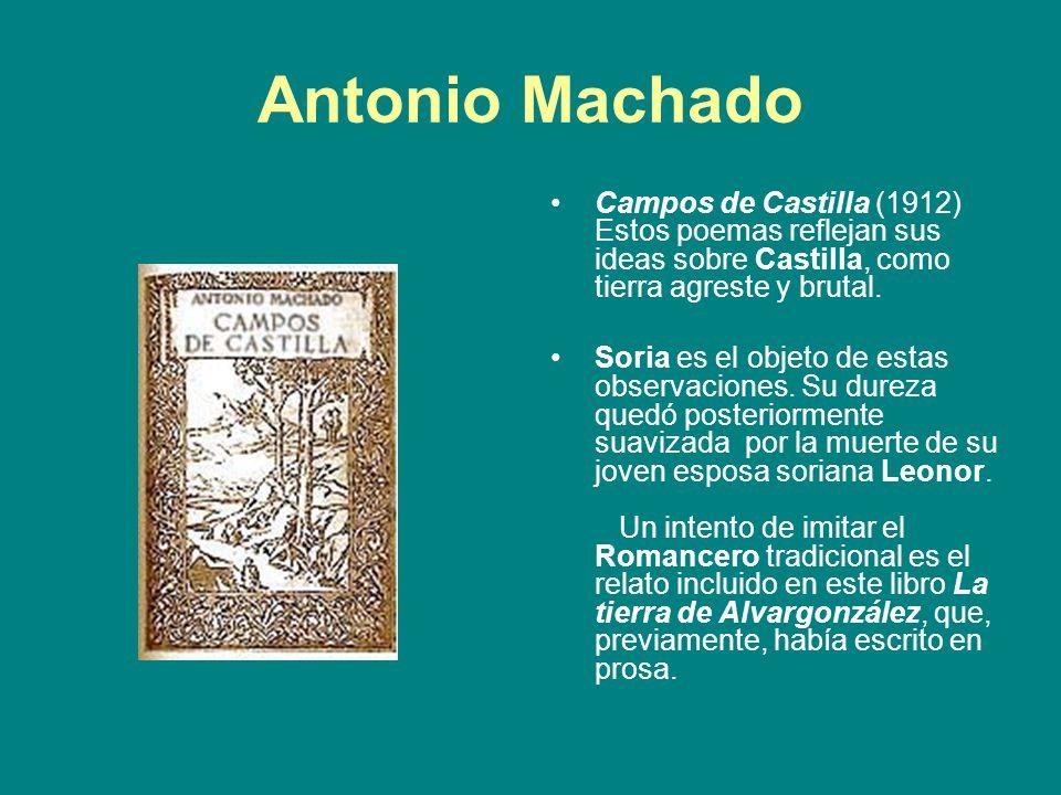 Antonio Machado Campos de Castilla (1912) Estos poemas reflejan sus ideas sobre Castilla, como tierra agreste y brutal.
