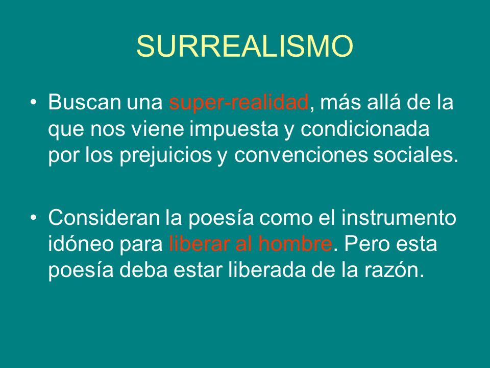SURREALISMO Buscan una super-realidad, más allá de la que nos viene impuesta y condicionada por los prejuicios y convenciones sociales.