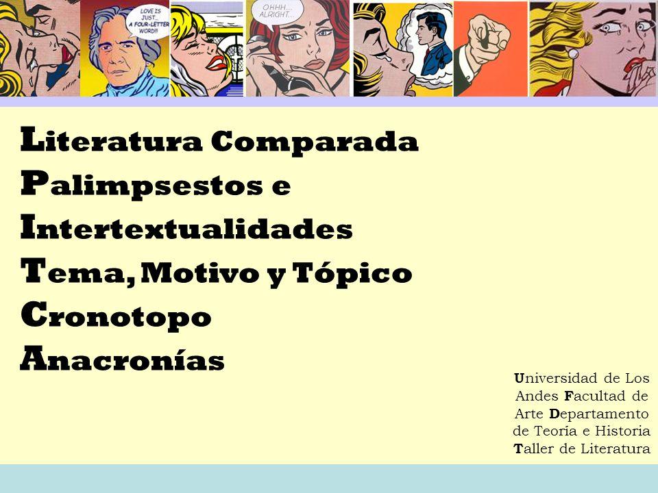 Literatura Comparada Palimpsestos e Intertextualidades Tema, Motivo y Tópico Cronotopo Anacronías