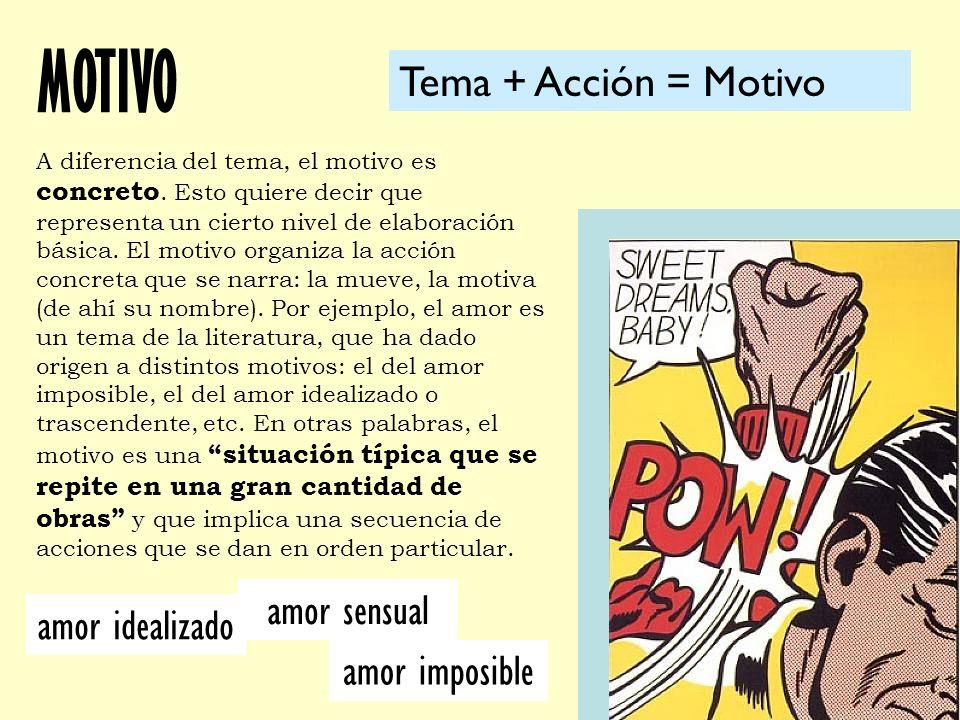 MOTIVO Tema + Acción = Motivo amor sensual amor idealizado