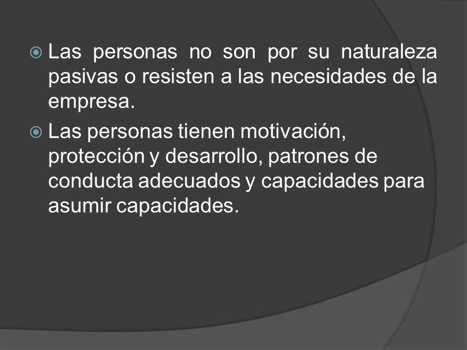Las personas no son por su naturaleza pasivas o resisten a las necesidades de la empresa.