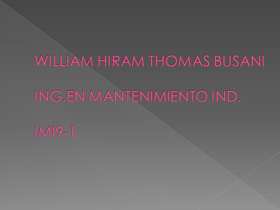 WILLIAM HIRAM THOMAS BUSANI ING.EN MANTENIMIENTO IND. IMI9-1