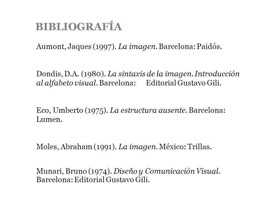 BIBLIOGRAFÍA Aumont, Jaques (1997). La imagen. Barcelona: Paidós.
