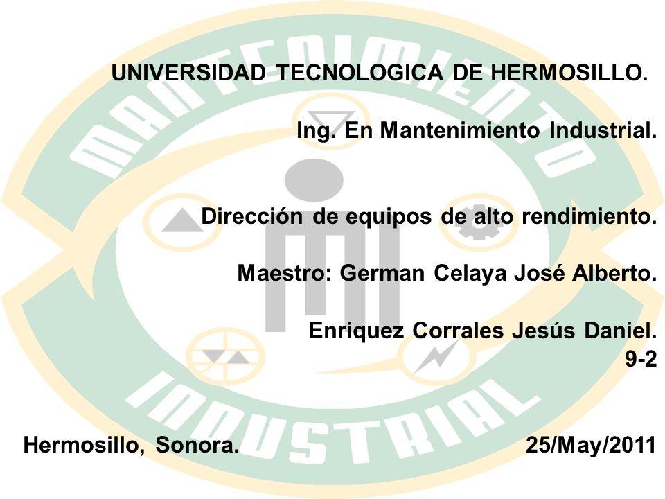 UNIVERSIDAD TECNOLOGICA DE HERMOSILLO. Ing. En Mantenimiento Industrial. Dirección de equipos de alto rendimiento.