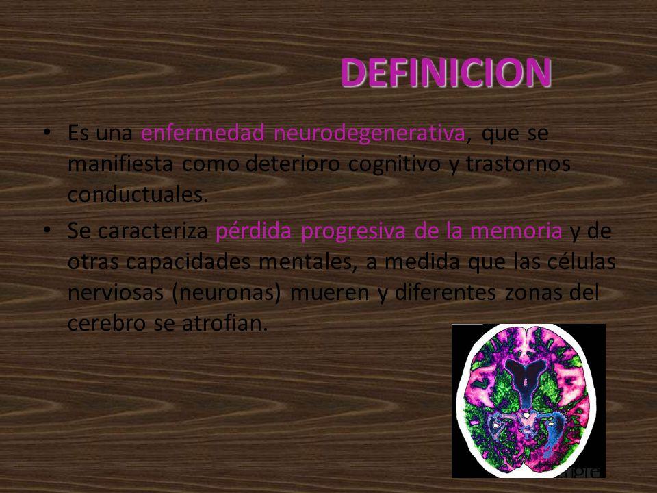 DEFINICIONEs una enfermedad neurodegenerativa, que se manifiesta como deterioro cognitivo y trastornos conductuales.