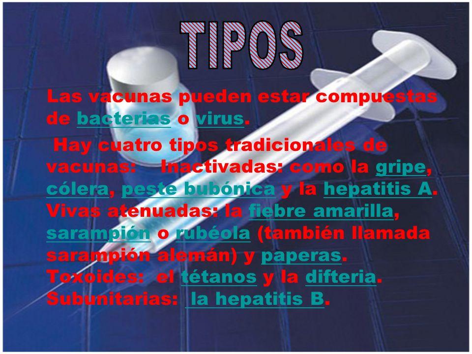 TIPOS Las vacunas pueden estar compuestas de bacterias o virus.