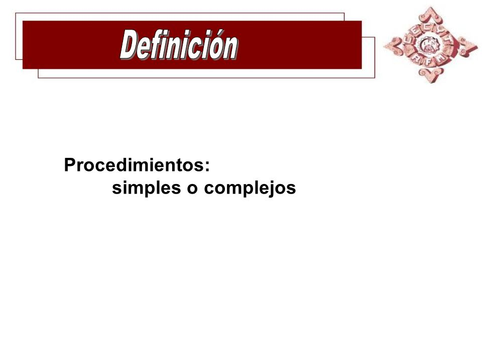 Definición Procedimientos: simples o complejos