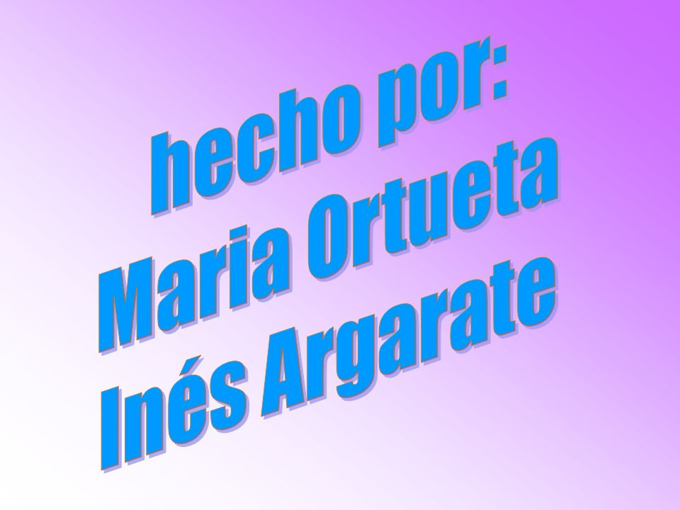 hecho por: Maria Ortueta Inés Argarate