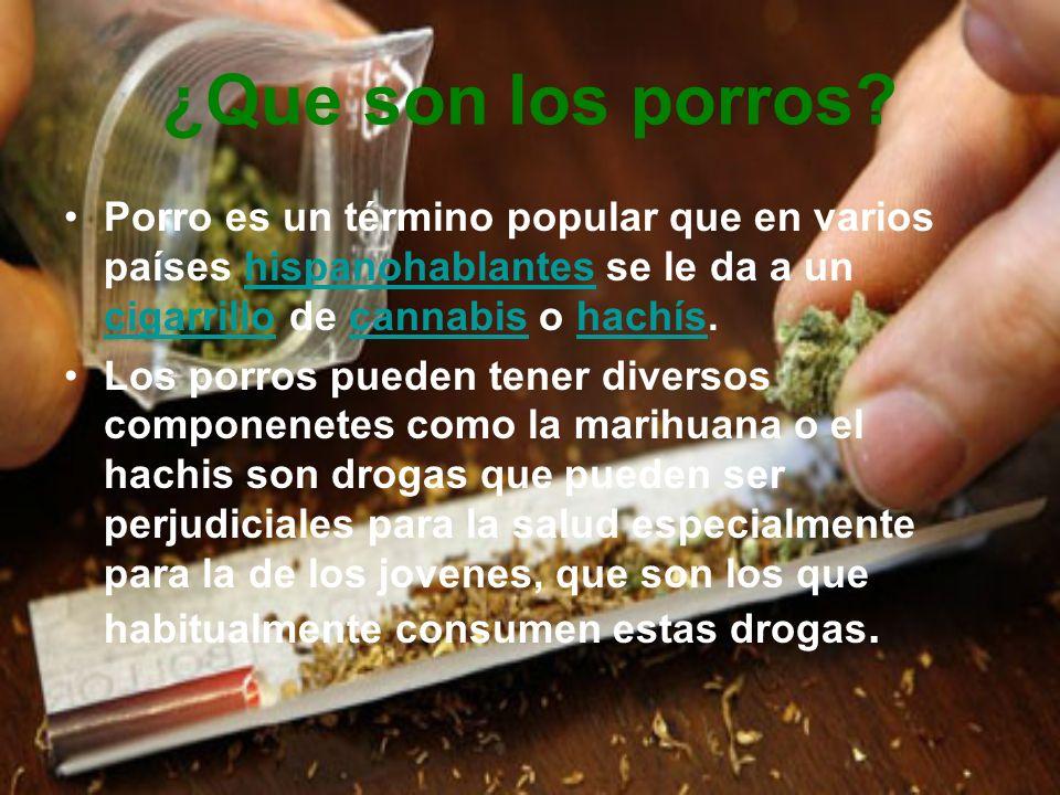 ¿Que son los porros Porro es un término popular que en varios países hispanohablantes se le da a un cigarrillo de cannabis o hachís.