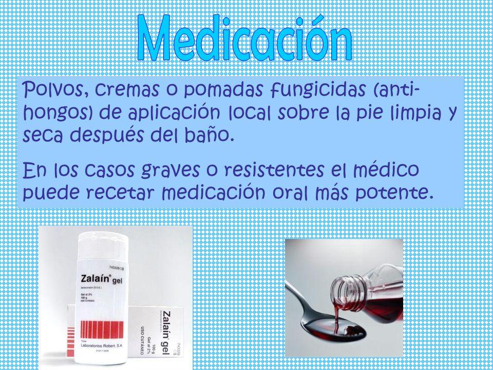 Medicación Polvos, cremas o pomadas fungicidas (anti-hongos) de aplicación local sobre la pie limpia y seca después del baño.