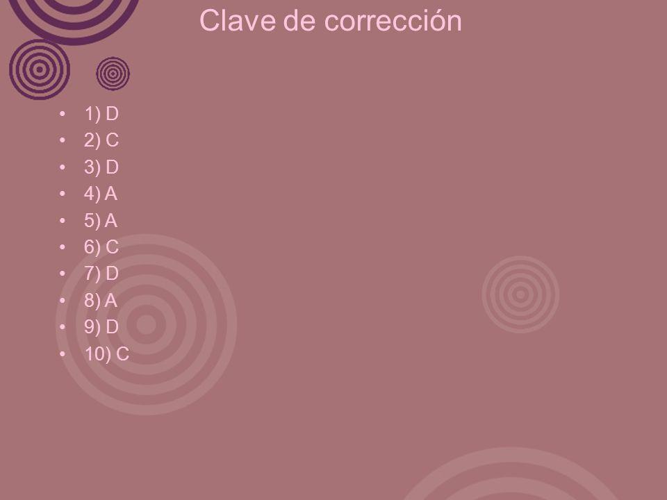 Clave de corrección 1) D 2) C 3) D 4) A 5) A 6) C 7) D 8) A 9) D 10) C