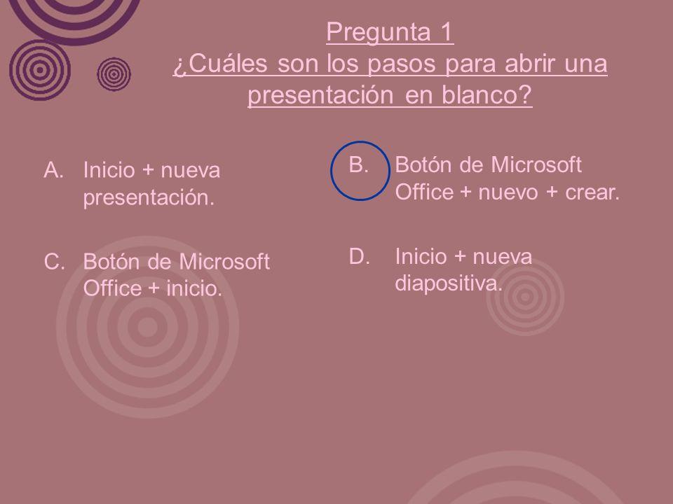 Pregunta 1 ¿Cuáles son los pasos para abrir una presentación en blanco