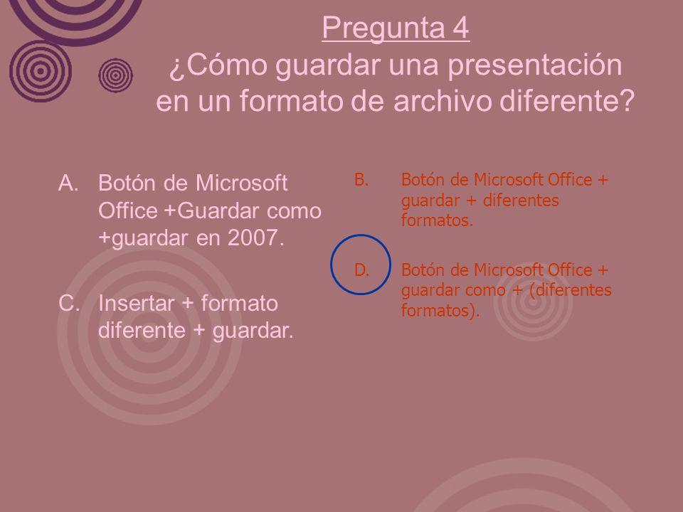 Pregunta 4 ¿Cómo guardar una presentación en un formato de archivo diferente